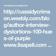 http://cassidycrimson.weebly.com/blog/author-interview-dystortions-100-hues-of-purple www.lisapell.com #purple #book #novel #scifi #romance #space #mystery #author #write