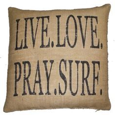 Live, Love, Pray, Surf!  I love this pillow!  $100 at Tuvalu Home.