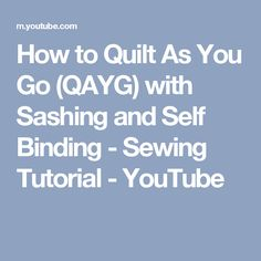 How to Quilt As You Go (QAYG) with Sashing and Self Binding - Sewing Tutorial - YouTube