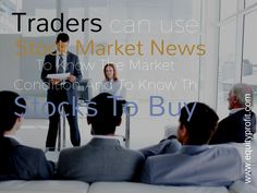 #Traders can use #stockmarketnews to #know the market condition and to know the #stocks to #buy.www.equityprofit.com