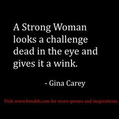 www.bmabh.com. funny strong women quotes about dealing with challenges: A Strong Woman looks a challenge dead in the eye and gives it a wink.  – Gina Carey. Follow us for more awesome quotes: https://www.pinterest.com/bmabh/, https://www.facebook.com/bmabh #AwesomeQuotes
