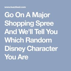 Go On A Major Shopping Spree And We'll Tell You Which Random Disney Character You Are