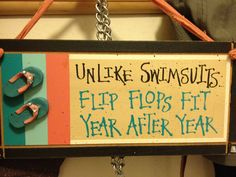 Unlike swimsuits, flip flops fit year after year