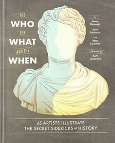 The Who, the What, and the When: 65 Artists Illustrate the Secret Sidekicks of History by Jenny Volvovski