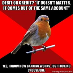 Then I choose debit, they wanted credit, it confuses the register and cancels the transaction. Just. Pick. One.