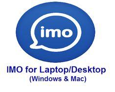 IMO for Laptop (Desktop) Free Download 2018 Windows Xp, Windows Phone, Ios Iphone, Desktop Windows, Mac Os, Homescreen, Laptop