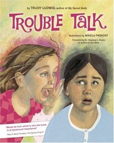 Trouble Talk - Friendship and fitting in can be a difficult transition for young girls when they start school and this book is a great resource for kids aged 7 and up to learn about how words can hurt and how to deal with difficult situations.