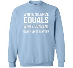 White Silence = White Consent Black Lives Matter T-Shirt cool shirt
