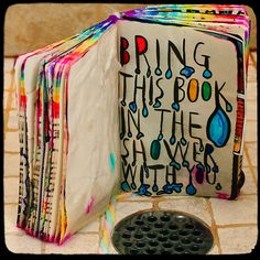 Wreck this journal Bring this book in the shower with you