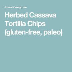 Herbed Cassava Tortilla Chips (gluten-free, paleo)