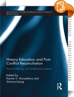 History Education and Post-Conflict Reconciliation    ::  <P>This book analyses the role of history education in conflict and post-conflict societies, describing common history textbook projects in Europe, the Balkans, the Caucasus, the Far East and the Middle East. </P> <P>Ever since the emergence of the modern school system and the implementation of compulsory education, textbooks have been seen as privileged media. The knowledge they convey is relatively persistent and moreover high...