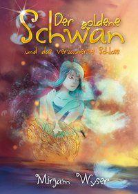 Der goldene Schwan von Mirjam Wyser | RavensBuch