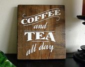 """Coffee and Tea all day 7"""" x 8""""  Hand Painted Maple Sign"""