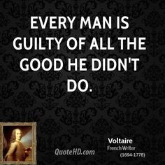 Every one of us is guilty of all the good we have not done. - It is true as he said it, but in the 21st century, inclusive language is deserved.