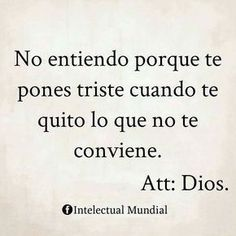 """""""I do not understand why you get sad when I take away what does not suit you"""" Bible Quotes, Me Quotes, Pray More Worry Less, God Loves Me, Messages, More Than Words, Spanish Quotes, Quotes About God, Dear God"""
