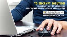 Manage any User or workstation remotely for secure workgroup collaboration http://encrypt.technicaldr.com
