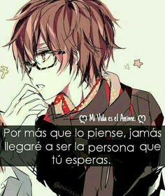 Jamás llegaré a ser la persona que tú esperas...