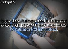 a guy doesn't always need to be the one to text you first so you have two choices: be patient or text him instead