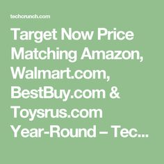 Target Now Price Matching Amazon, Walmart.com, BestBuy.com & Toysrus.com Year-Round – TechCrunch