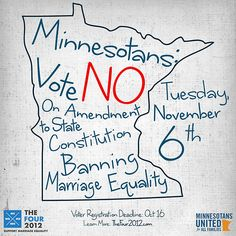 Minnesotans, vote NO on Amendment to State Constitution banning marriage equality on Tuesday, November, 6th.  Get involved at Minnesotans United for All Families.