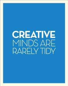 Creative minds are rarely tidy!