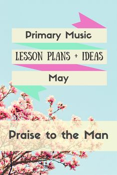 Primary Music Lesson Plans and Ideas - May - Praise to the Man