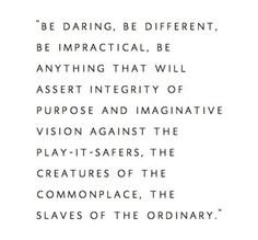 Be daring, Be diffrent, Be anything you want to be !!