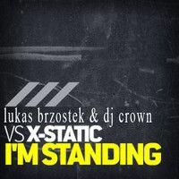 Lukas Brzostek ,Dj Crown , X Static - Iam Standing 2014 (Free Download) by Lukas Brzostek on SoundCloud