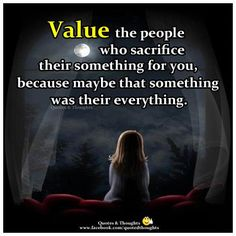 Value the people who sacrifice their something for you, because maybe that something was their everything. Via FB/Quotes & Thoughts  #quotes #motivation #inspiration