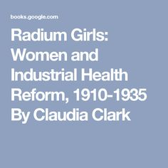 Radium Girls: Women and Industrial Health Reform, By Claudia Clark Radium Girls, Industrial, Health, Women, Health Care, Industrial Music, Salud, Woman