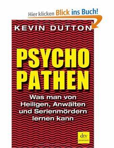 Psychopathen: Was man von Heiligen, Anwälten und Serienmördern lernen kann…