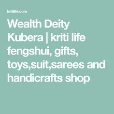 Wealth Deity Kubera | kriti life fengshui, gifts, toys,suit,sarees and handicrafts shop