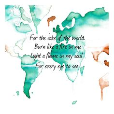 For the sake of the world / Burn like a fire in me / Light a flame in my soul / For every eye to see