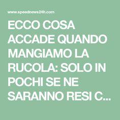 51ac6668ed ECCO COSA ACCADE QUANDO MANGIAMO LA RUCOLA: SOLO IN POCHI SE NE SARANNO  RESI CONTO