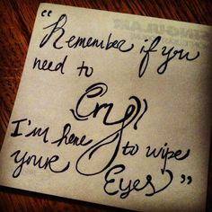 """""""Remember if you need to cry, I'm here to wipe your eyes."""" Wipe your Eyes by Maroon 5 Adam Levine."""