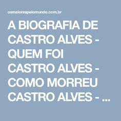 A BIOGRAFIA DE CASTRO ALVES -  QUEM FOI CASTRO ALVES -  COMO MORREU CASTRO ALVES -  CASTRO ALVES -  BIOGRAFIA DE CASTRO ALVES -  CASTRO ALVES CARACTERISTICAS -  CASTRO ALVES POEMAS -  CASTRO ALVES NAVIO NEGREIRO -  CASTRO ALVES ROMANTISMO -  CASTRO ALVES