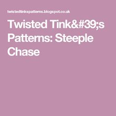 Twisted Tink's Patterns: Steeple Chase