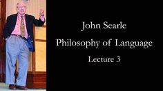 Searle: Philosophy of Language, lecture 3