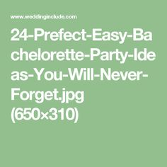 24-Prefect-Easy-Bachelorette-Party-Ideas-You-Will-Never-Forget.jpg (650×310)