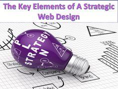 The Key Elements of A Strategic Web Design Web Design Tips