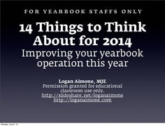 14 Things for Yearbooks Staffs in 2014 by Logan Aimone via slideshare. With the exception of #11 (with which I completely disagree) this is pretty good stuff.