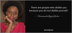 There are people who dislike you because you do not dislike yourself. Know Yourself Quotes, African Literature, God Is For Me, Women Rights, Chimamanda Ngozi Adichie, Boondocks, Protest Signs, Feminist Quotes, Ring True