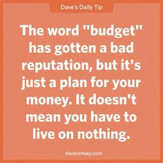 "The word ""budget"" has gotten a bad reputation, but it's just a plan for your money. It doesn't mean you have to live on nothing.  10.15.13"