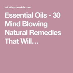 Essential Oils - 30 Mind Blowing Natural Remedies That Will…