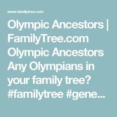 Olympic Ancestors | FamilyTree.com Olympic Ancestors  Any Olympians in your family tree?  #familytree #genealogy #Olympics #Olympians
