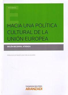 Hacia una política cultural de la Unión Europea / Belén Becerril Atienza.    Aranzadi, 2015