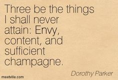 "#LuxuryLadies: Dorothy Parker said "" Three be the things I shall never attain: Envy, content and sufficient champagne."" what about you? #CFL"