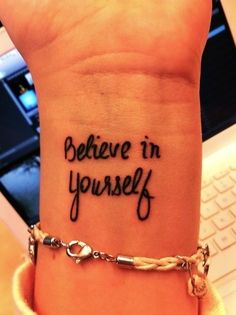 "It's like: ""What was that thing I was supposed to remember to do??? hmmm Oh I know. I'll just check my wrist! . . . Oh, believe in myself! That's right"" -- Helpful tattoo"