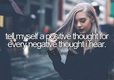 tell myself a positive thought for every negative thought I hear