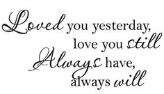 Loved You Yesterday Love You Still Always Have Always Will I Love You
